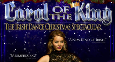 Carol of the King: The Irish Dance Christmas Spectacular