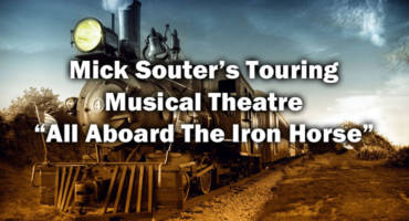 "Mick Souter's Touring Musical Theatre ""All Aboard The Iron Horse"