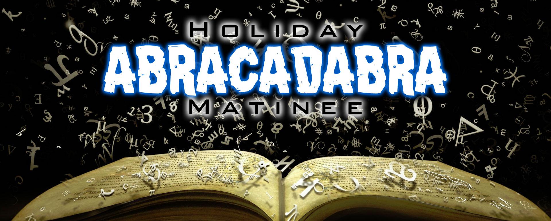 Holiday Abracadabra Matinee